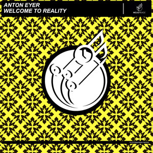 ANTON EYER - Welcome To Reality