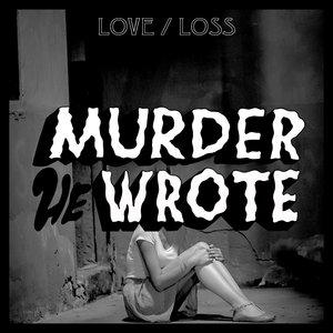 MURDER HE WROTE - Love/Loss