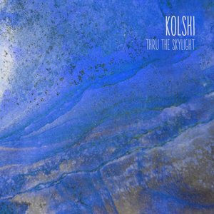 KOLSHI - Thru The Skylight