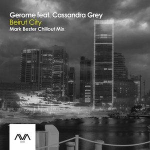 GEROME feat CASSANDRA GREY - Beirut City (Mark Bester Chillout Mix)