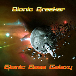 BIONIC BREAKER - Bionic Bass Galaxy