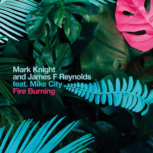 MARK KNIGHT/JAMES F REYNOLDS feat MIKE CITY - Fire Burning
