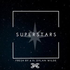 FRESH BY 6 feat DYLAN WILDE - Superstars