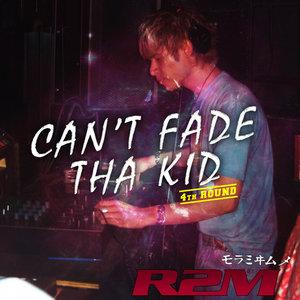 R2M - Can't Fade Tha Kid 4th Round