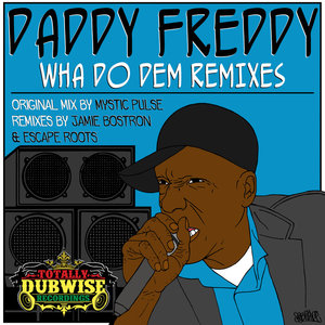 MYSTIC PULSE/DADDY FREDDY - Wha Do Dem (remixes)