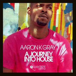 AARON K GRAY - A Journey Into House