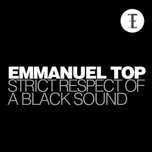 EMMANUEL TOP - Strict Respect Of A Black Sound