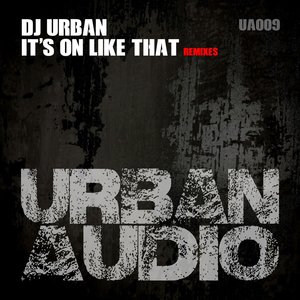 DJ URBAN - It's On Like That (Remixes)