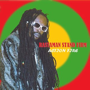 ACTION FIRE - Rastaman Stand Firm