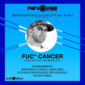 ERICH ENSASTIGUE/DJ CARLOS G feat ALAN T - Fuc* Cancer (RAUHOFER MEMORIES) (Remixes)