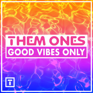 THEM ONES - Good Vibes Only