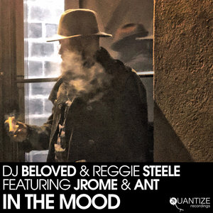 DJ BELOVED & REGGIE STEELE feat JROME & ANT - In The Mood