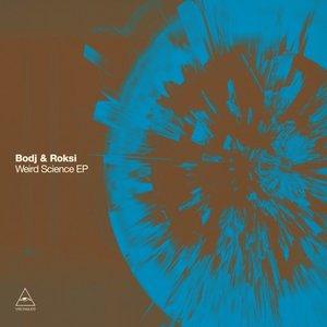 BODJ & ROKSI - Weird Science EP