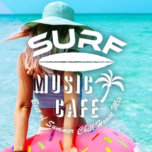 CAFE LOUNGE RESORT - Surf Music Cafe/Best Of Summer Chill House Mix