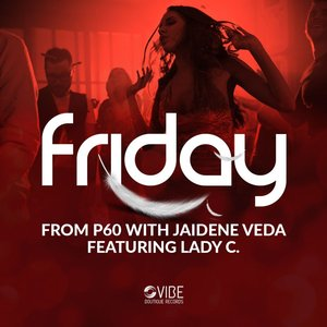 FROM P60/JAIDENE VEDA feat LADY C - Friday