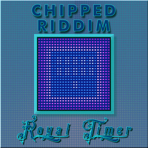 ROYAL TIMER - Chipped Riddim