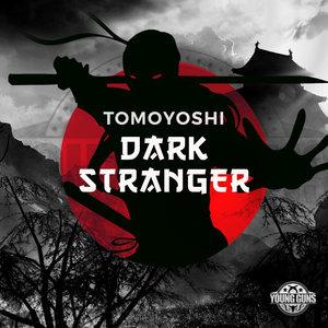 TOMOYOSHI - Dark Stranger