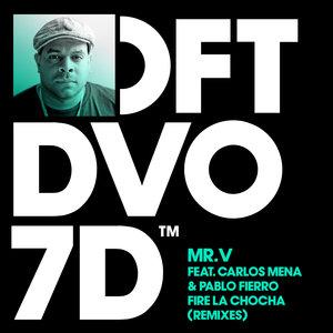 MR v feat CARLOS MENA/PABLO FIERRO - Fire La Chocha (Remixes)
