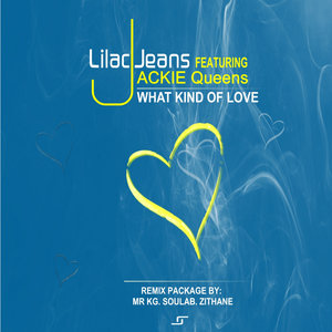 JACKIE QUEENS/LILAC JEANS - What Kind Of Love