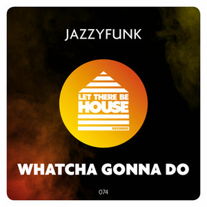 JAZZYFUNK - Whatcha Gonna Do