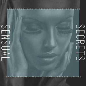 VARIOUS - Sensual Secrets: Dedicated Music For Love & Romance (Background Music For Dinner Dates)