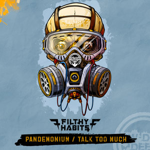 FILTHY HABITS - Pandemonium/Talk Too Much