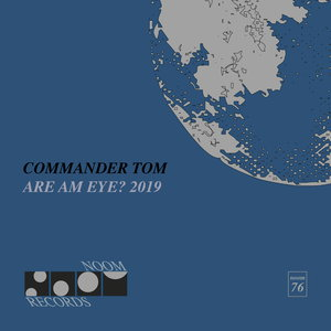 COMMANDER TOM - Are Am Eye? The 2019 Remixes
