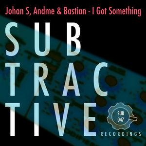 JOHAN S/ANDME & BASTIAN - I Got Something