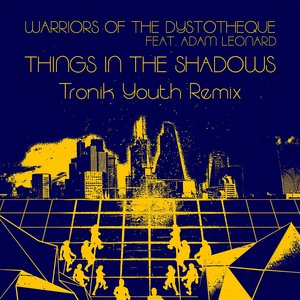 WARRIORS OF THE DYSTOTHEQUE feat ADAM LEONARD - Things In The Shadows