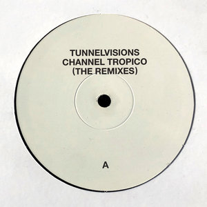TUNNELVISIONS - Channel Tropico (The Remixes)