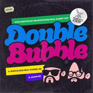 DOUBLE BUBBLE - Ridiculous & Show Me EP