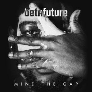 BETAFUTURE - Mind The Gap