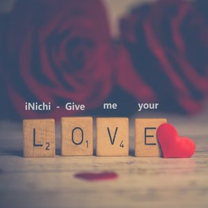 INICHI - Give Me Your Love