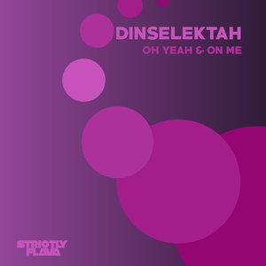 DINSELEKTAH - Oh Yeah & On Me