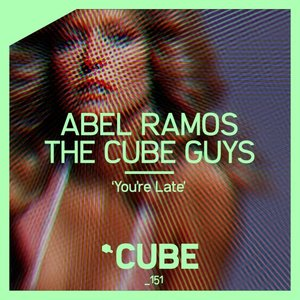 ABEL RAMOS & THE CUBE GUYS - You're Late