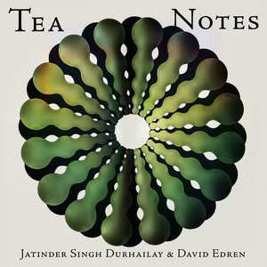 JATINDER SINGH DURHAILAY/DAVID EDREN - Tea Notes