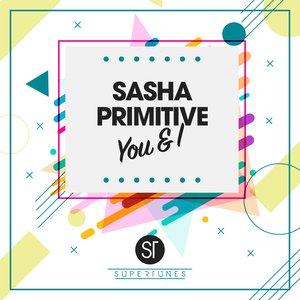 SASHA PRIMITIVE - You & I