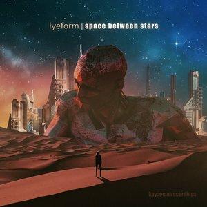 LYEFORM - Space Between Stars