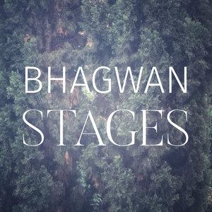 BHAGWAN - Stages