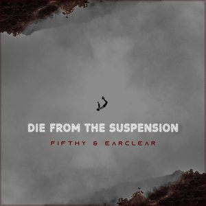 FIFTHY & EARCLEAR - Die From The Suspension