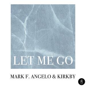 MARK F ANGELO & KIRKBY - Let Me Go