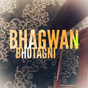 BHAGWAN - Bhutagni