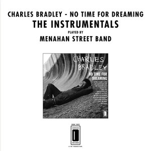 CHARLES BRADLEY & MENAHAN STREET BAND - No Time For Dreaming