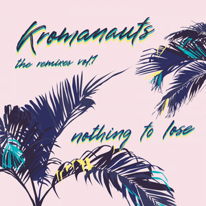 KROMANAUTS - Nothing To Lose