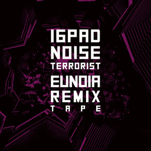 16PAD NOISE TERRORIST - Eunoia Remixtape