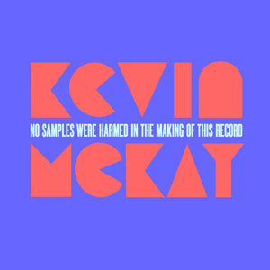 Kevin Mckay - No Samples Were Harmed In The Making Of This Record