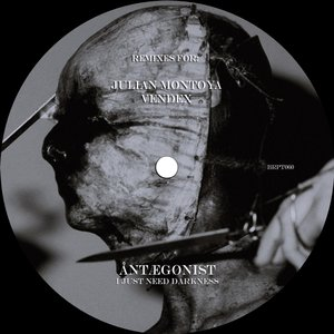 ANTAEGONIST - I Just Need Darkness (The Remixes I)