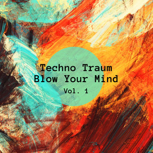VARIOUS - Techno Traum Blow Your Mind Vol 1