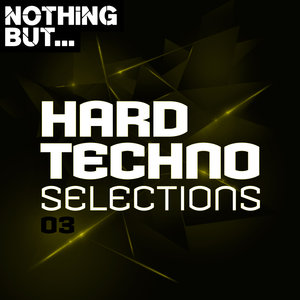 VARIOUS - Nothing But... Hard Techno Selections Vol 03