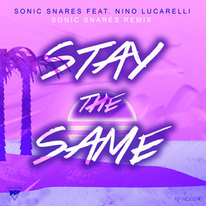 SONIC SNARES feat NINO LUCARELLI - Stay The Same